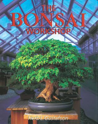 The Bonsai Workshop By Gustafson, Herb L.